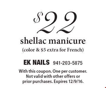 $22 shellac manicure (color & $5 extra for French). With this coupon. One per customer. Not valid with other offers or prior purchases. Expires 12/9/16.