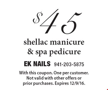 $45 shellac manicure & spa pedicure. With this coupon. One per customer. Not valid with other offers or prior purchases. Expires 12/9/16.