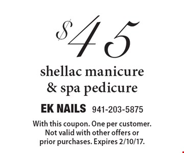 $45 Shellac Manicure & Spa Pedicure. With this coupon. One per customer. Not valid with other offers or prior purchases. Expires 2/10/17.