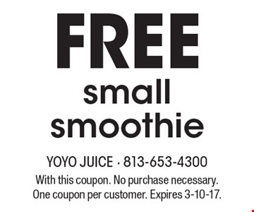 FREE small smoothie. With this coupon. No purchase necessary. One coupon per customer. Expires 3-10-17.