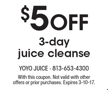 $5 Off 3-day juice cleanse. With this coupon. Not valid with other offers or prior purchases. Expires 3-10-17.