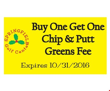 Buy one, get one chip and putt greens fee. Expires 10/31/16.