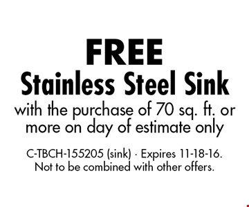 Free stainless steel sink with the purchase of 70 sq. ft. or more on day of estimate only. C-TBCH-155205 (sink). Expires 11-18-16. Not to be combined with other offers.