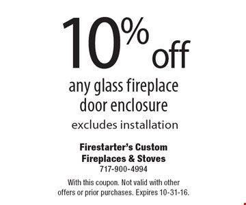 10% off any glass fireplace door enclosure, excludes installation. With this coupon. Not valid with other offers or prior purchases. Expires 10-31-16.