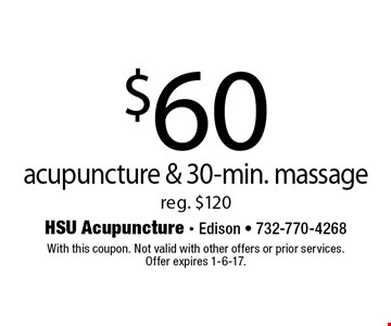 $60 acupuncture & 30-min. massage reg. $120. With this coupon. Not valid with other offers or prior services.Offer expires 1-6-17.