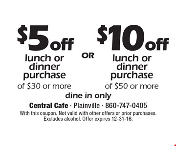 $5 off lunch or dinner purchase of $30 or more OR $10 off lunch or dinner purchase of $50 or more. Dine in only. With this coupon. Not valid with other offers or prior purchases. Excludes alcohol. Offer expires 12-31-16.
