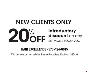 NEW CLIENTS ONLY! 20% Off introductory discount on any services received. With this coupon. Not valid with any other offers. Expires 11-25-16.