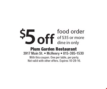 $5 off food order of $35 or more dine in only. With this coupon. One per table, per party. Not valid with other offers. Expires 10-28-16.
