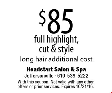 $85 full highlight, cut & style long hair additional cost. With this coupon. Not valid with any other offers or prior services. Expires 10/31/16.