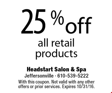 25 %off all retail products. With this coupon. Not valid with any other offers or prior services. Expires 10/31/16.