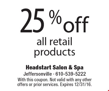 25 %off all retail products. With this coupon. Not valid with any other offers or prior services. Expires 12/31/16.