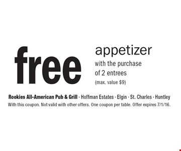 Free appetizer. With the purchase of 2 entrees (max. value $9). With this coupon. Not valid with other offers. One coupon per table. Offer expires 7/1/16.