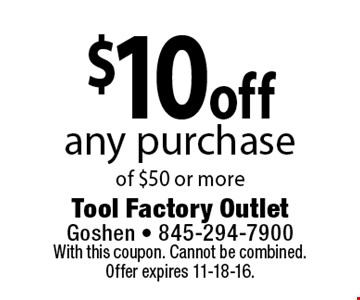 $10off any purchase of $50 or more. With this coupon. Cannot be combined. Offer expires 11-18-16.