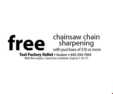 free chainsaw chain sharpening with purchase of $10 or more. With this coupon. Cannot be combined. Expires 1-20-17.