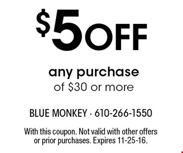 $5 OFF any purchaseof $30 or more. With this coupon. Not valid with other offers or prior purchases. Expires 11-25-16.