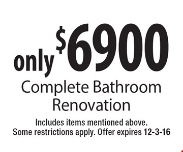 only $6900 Complete Bathroom Renovation. Includes items mentioned above. Some restrictions apply. Offer expires 12-3-16