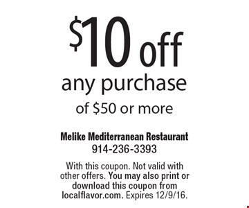 $10 off any purchase of $50 or more. With this coupon. Not valid with other offers. You may also print or download this coupon from localflavor.com. Expires 12/9/16.