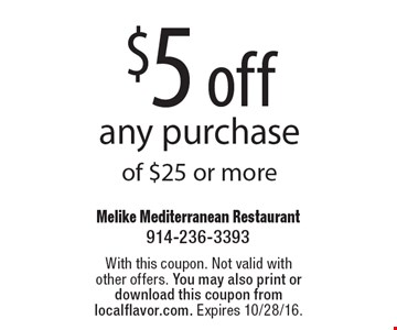 $5 off any purchase of $25 or more. With this coupon. Not valid with other offers. You may also print or download this coupon from localflavor.com. Expires 10/28/16.