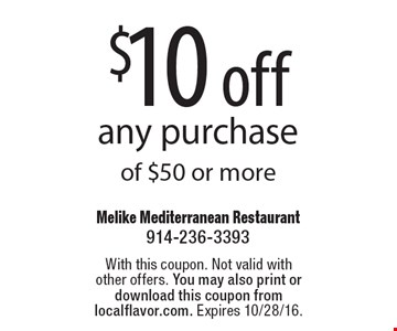 $10 off any purchase of $50 or more. With this coupon. Not valid with other offers. You may also print or download this coupon from localflavor.com. Expires 10/28/16.