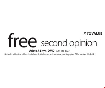 Free second opinion ($172 Value). Not valid with other offers. Includes a limited exam and necessary radiographs. Offer expires 11-4-16.