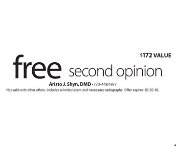 free second opinion, $172 Value. Not valid with other offers. Includes a limited exam and necessary radiographs. Offer expires 12-30-16.