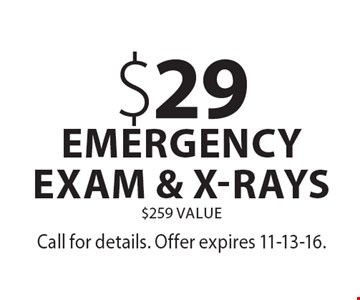 $29 emergency exam & x-rays • $259 value. Call for details. Offer expires 11-13-16.