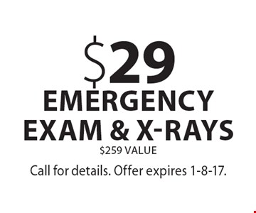 $29 emergency exam & x-rays $259 Value. Call for details. Offer expires 1-8-17.