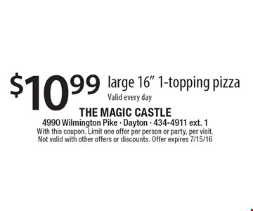 """$10.99 large 16"""" 1-topping pizza Valid every day. With this coupon. Limit one offer per person or party, per visit. Not valid with other offers or discounts. Offer expires 7/15/16"""