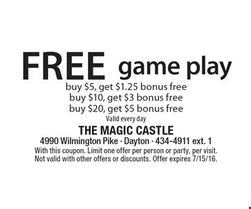 free game play buy $5, get $1.25 bonus freebuy $10, get $3 bonus freebuy $20, get $5 bonus freeValid every day. With this coupon. Limit one offer per person or party, per visit. Not valid with other offers or discounts. Offer expires 7/15/16.