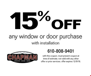 15% off any window or door purchase with installation. With this coupon. Must present coupon at time of estimate. Not valid with any other offer or prior services. Offer expires 12/9/16.