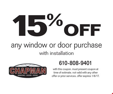 15% off any window or door purchase with installation. with this coupon. must present coupon at time of estimate. not valid with any other offer or prior services. offer expires 1/6/17.