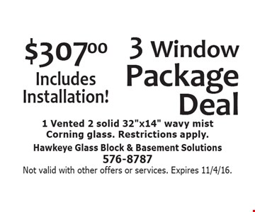 $307 3 Window Package Deal. Includes Installation! 1 Vented 2 solid 32