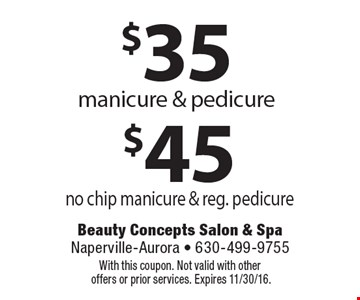 $35 manicure & pedicure or $45 no chip manicure & reg. pedicure. With this coupon. Not valid with other offers or prior services. Expires 11/30/16.