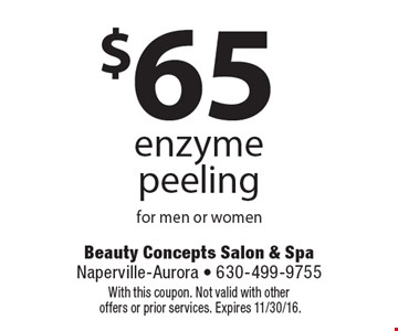 $65 enzyme peeling for men or women. With this coupon. Not valid with other offers or prior services. Expires 11/30/16.