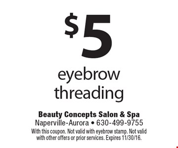 $5 eyebrow threading. With this coupon. Not valid with eyebrow stamp. Not valid with other offers or prior services. Expires 11/30/16.