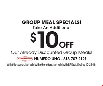 GROUP MEAL SPECIALS! Take An Additional $10 OFF Our Already Discounted Group Meals! With this coupon. Not valid with other offers. Not valid with LF Deal. Expires 10-28-16.