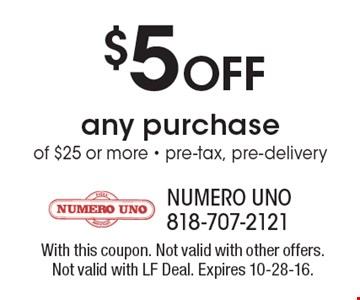 $5 Off any purchase of $25 or more - pre-tax, pre-delivery. With this coupon. Not valid with other offers. Not valid with LF Deal. Expires 10-28-16.