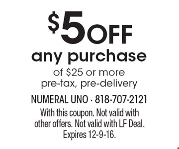 $5 OFF any purchase of $25 or more pre-tax, pre-delivery. With this coupon. Not valid with other offers. Not valid with LF Deal. Expires 12-9-16.