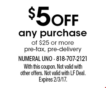 $5 OFF any purchase of $25 or more. pre-tax, pre-delivery. With this coupon. Not valid with other offers. Not valid with LF Deal. Expires 2/3/17.