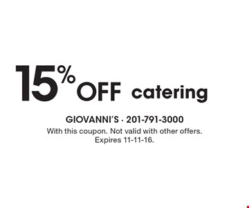 15% off catering. With this coupon. Not valid with other offers. Expires 11-11-16.