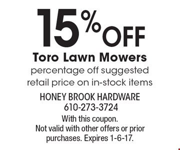 15% off Toro Lawn Mowers percentage off suggested retail price on in-stock items. With this coupon. Not valid with other offers or prior purchases. Expires 1-6-17.