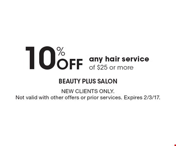 10% Off any hair service of $25 or more. New clients only.Not valid with other offers or prior services. Expires 2/3/17.