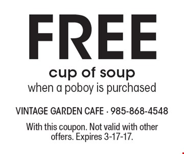 Free cup of soup when a po boy is purchased. With this coupon. Not valid with other offers. Expires 3-17-17.
