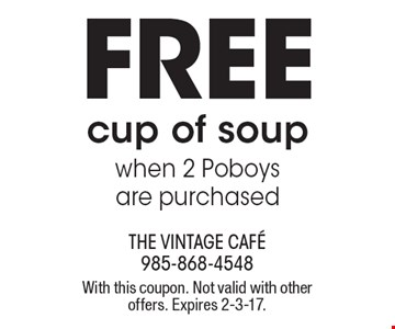 FREE cup of soup when 2 Poboys are purchased. With this coupon. Not valid with other offers. Expires 2-3-17.