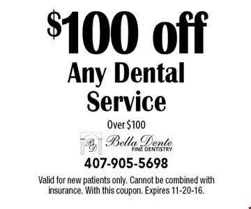 $100 off any dental service over $100. Valid for new patients only. Cannot be combined with insurance. With this coupon. Expires 11-20-16.