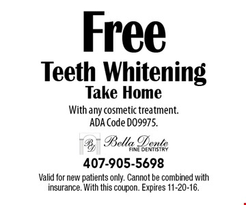 Free teeth whitening take home with any cosmetic treatment. ADA Code DO9975. Valid for new patients only. Cannot be combined with insurance. With this coupon. Expires 11-20-16.