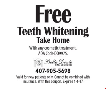 Free Teeth Whitening Take Home With any cosmetic treatment. ADA Code DO9975. Valid for new patients only. Cannot be combined with insurance. With this coupon. Expires 1-1-17.
