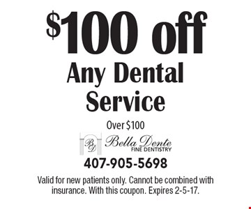 $100 off Any Dental Service Over $100. Valid for new patients only. Cannot be combined with insurance. With this coupon. Expires 2-5-17.