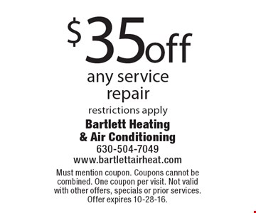 $35 off any service repair restrictions apply. Must mention coupon. Coupons cannot be combined. One coupon per visit. Not valid with other offers, specials or prior services. Offer expires 10-28-16.