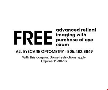 FREE advanced retinal imaging with purchase of eye exam. With this coupon. Some restrictions apply. Expires 11-30-16.